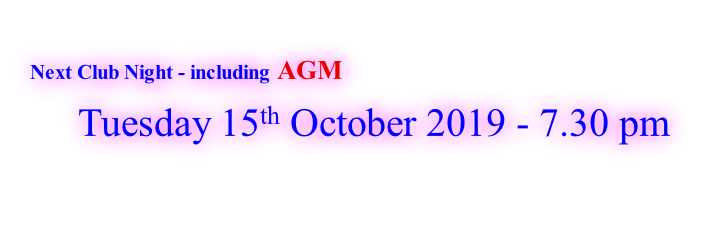 Next Club Night - including AGM   Tuesday 15th October 2019 - 7.30 pm